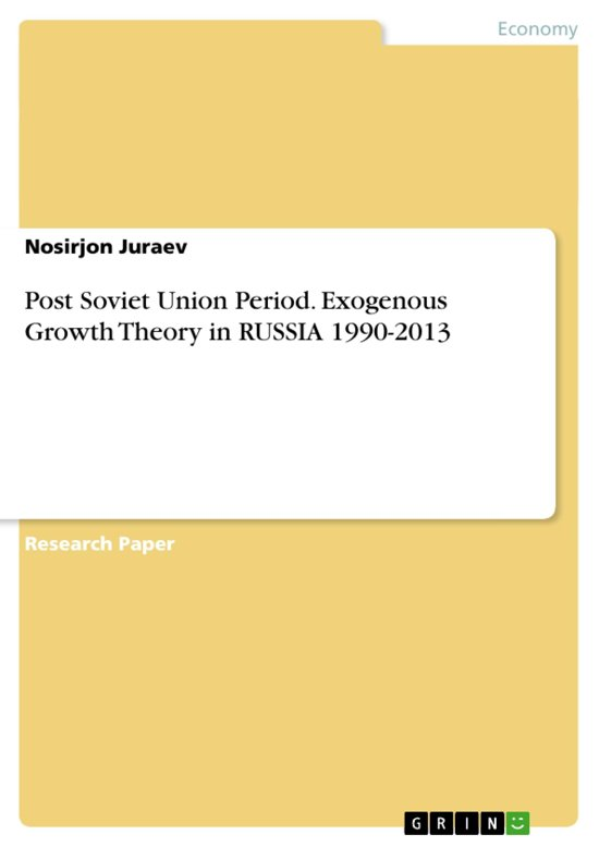 Post Soviet Union Period. Exogenous Growth Theory in RUSSIA 1990-2013