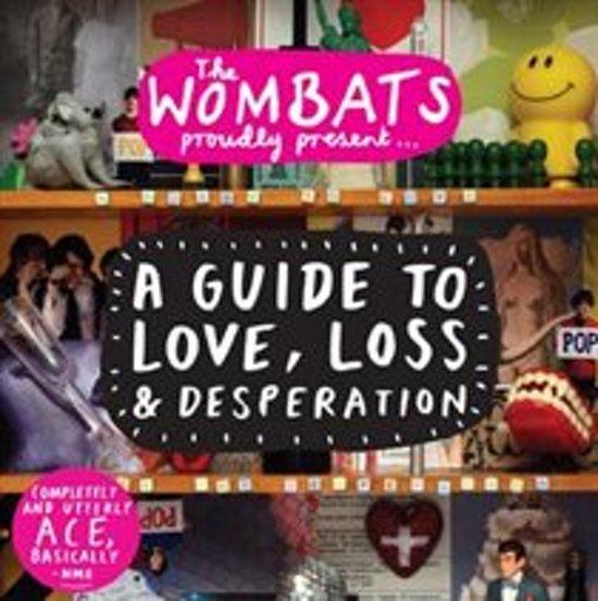 A Guide To Love, Loss & Desperation