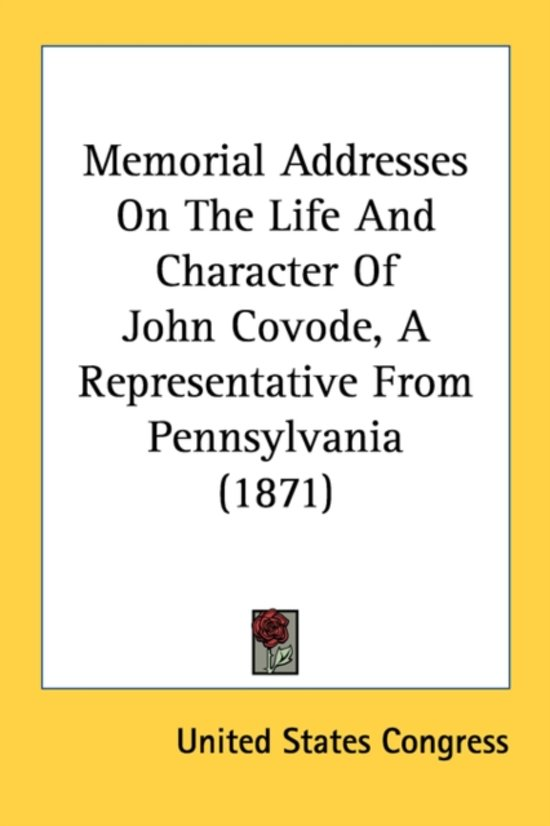 Memorial Addresses on the Life and Character of John Covode, a Representative from Pennsylvania (1871)