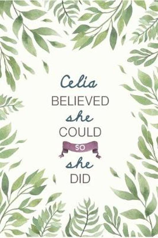 Celia Believed She Could So She Did: Cute Personalized Name Journal / Notebook / Diary Gift For Writing & Note Taking For Women and Girls (6 x 9 - 110