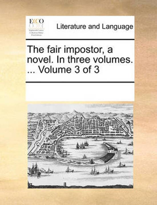 The Fair Impostor, a Novel. in Three Volumes. ... Volume 3 of 3
