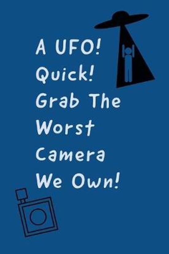 A UFO: Quick! Grab The Worst Camera We Own! - Sarcastic Humor Saying For UFO And Alien Fans - Blank Lined Notebook