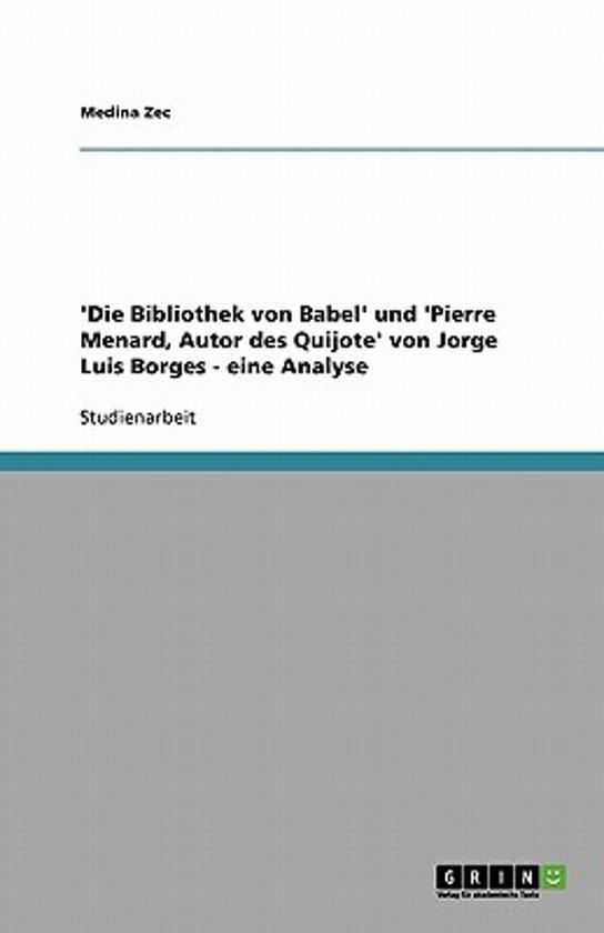 'die Bibliothek Von Babel' Und 'pierre Menard, Autor Des Quijote' Von Jorge Luis Borges - Eine Analyse