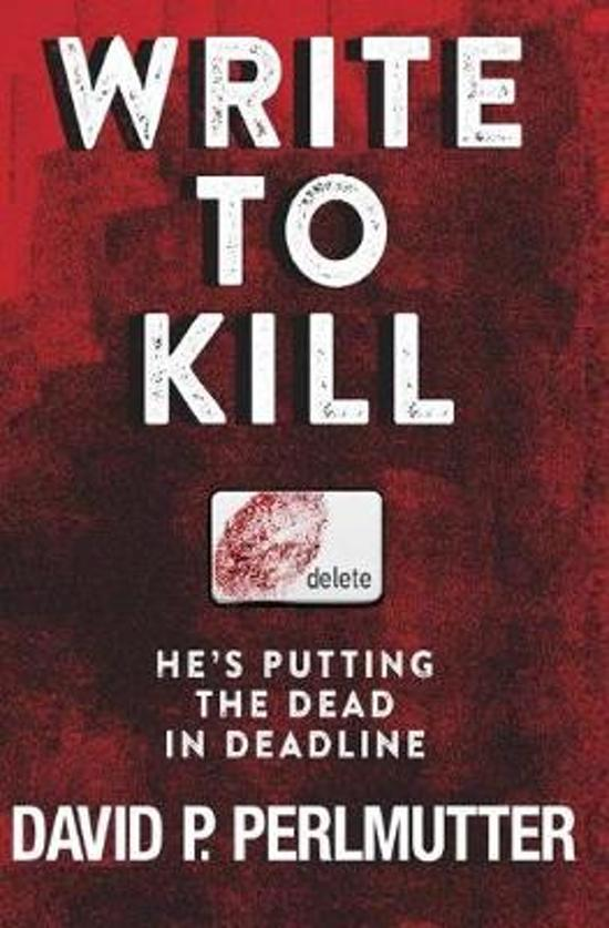 Write To Kill - He's Putting The Dead In Deadline: Book One In The Series.
