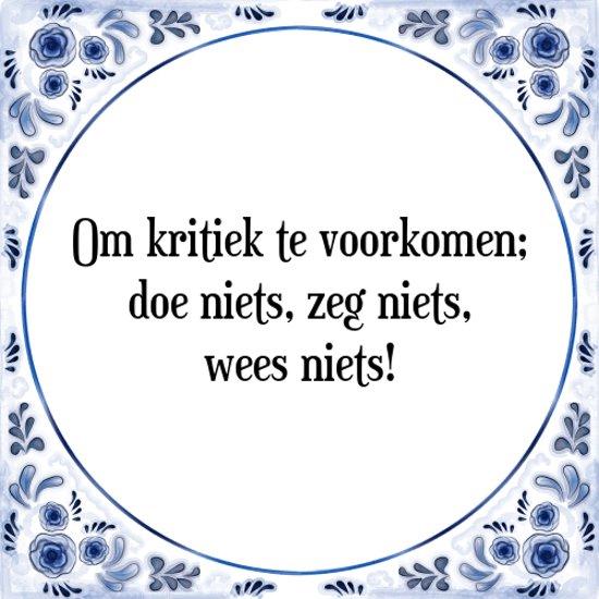 Tegeltje met Spreuk (Tegeltjeswijsheid): Om kritiek te voorkomen; doe niets, zeg niets, wees niets! + Kado verpakking & Plakhanger
