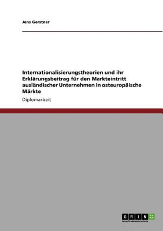 Internationalisierungstheorien Und Ihr Erklarungsbeitrag Fur Den Markteintritt Auslandischer Unternehmen in Osteuropaische Markte