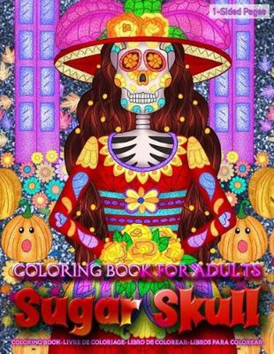 Coloring Book for Adults - Sugar Skulls: Coloring Book for Grown-Ups Featuring Beautiful Skull Coloring Page to Help Relieve Stress and Anxiety - Mind