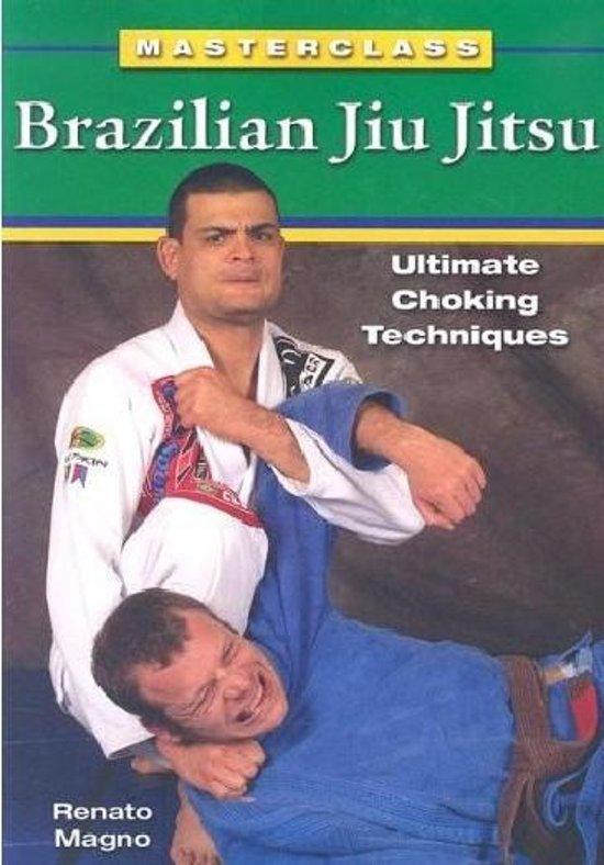Brazilian Jiu Jitsu Ultimate Choking Techniques