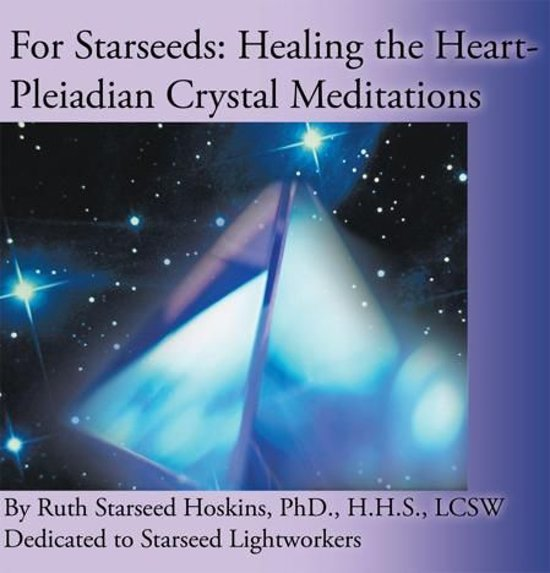 For Starseeds: Healing the Heart-Pleiadian Crystal Meditations
