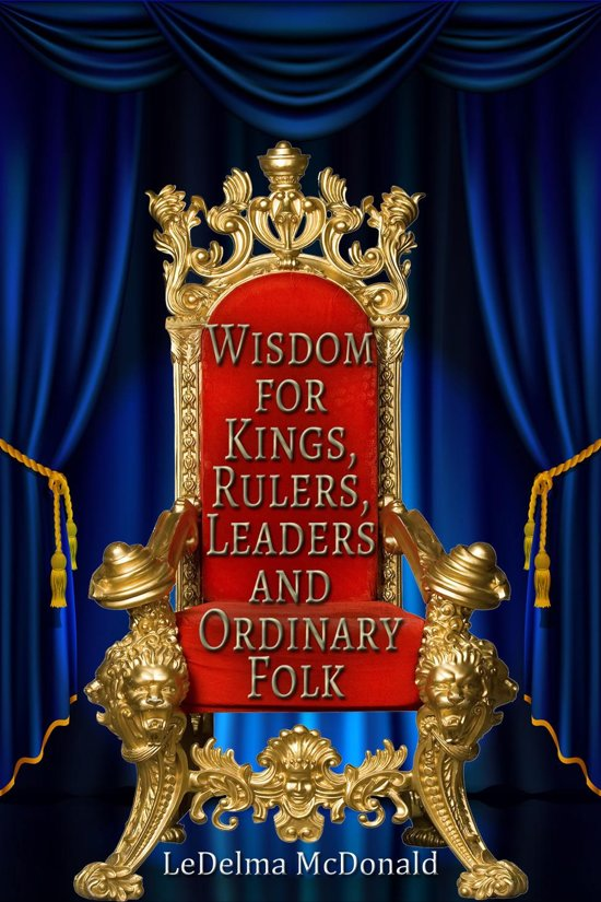 Wisdom for Kings, Rulers, Leaders and Ordinary Folk