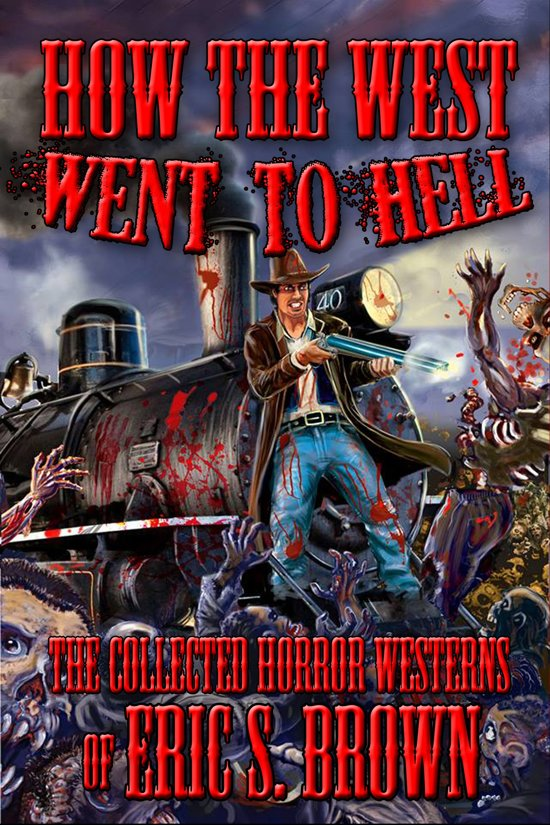 How The West Went To Hell: The Collected Horror Westerns of Eric S. Brown