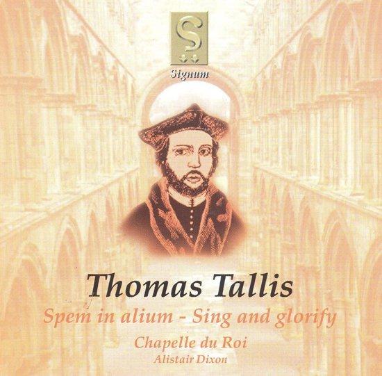 Chapelle Du Roi / Dixon, Alistair Tallis, Thomas Spem In Alium / Sing And Glorify