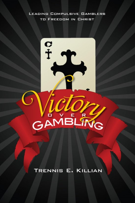 Victory over Gambling: Leading Compulsive Gamblers to Freedom in Christ
