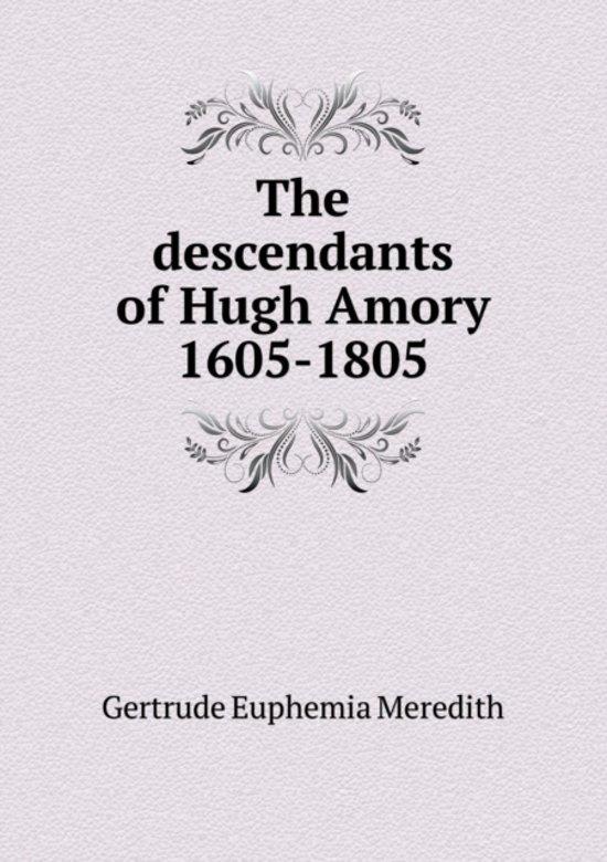 The Descendants of Hugh Amory 1605-1805