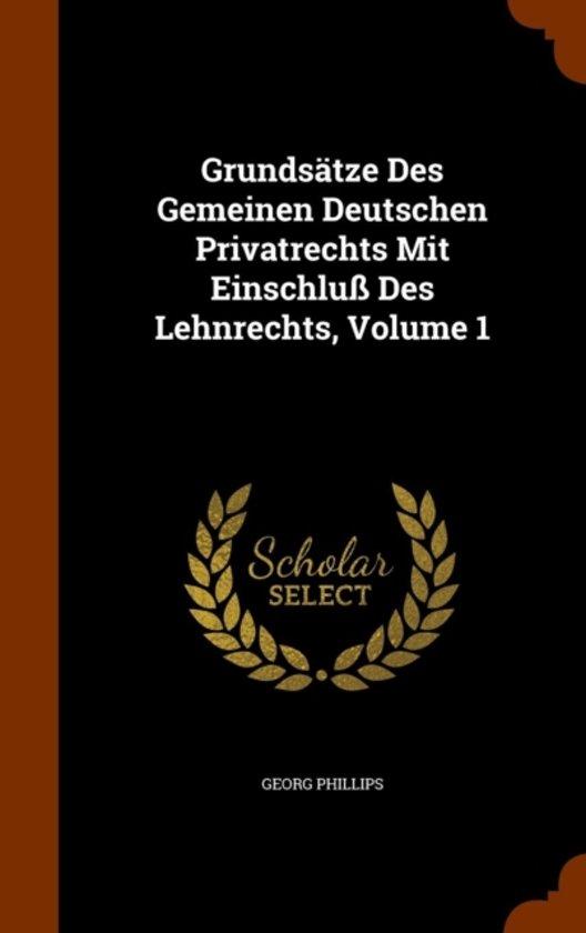Grundsatze Des Gemeinen Deutschen Privatrechts Mit Einschluss Des Lehnrechts, Volume 1