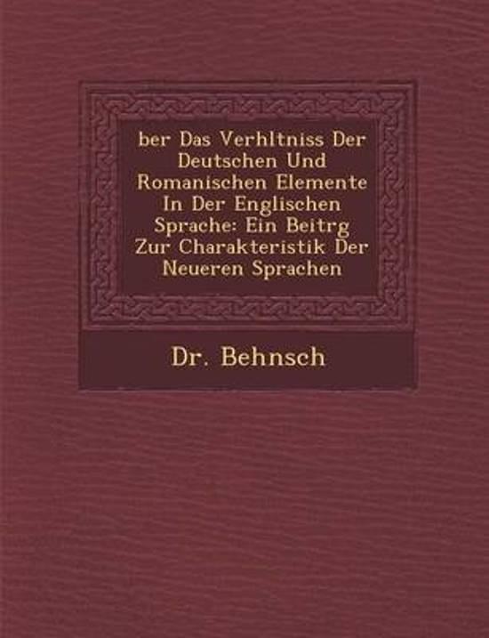 Ber Das Verh Ltniss Der Deutschen Und Romanischen Elemente in Der Englischen Sprache