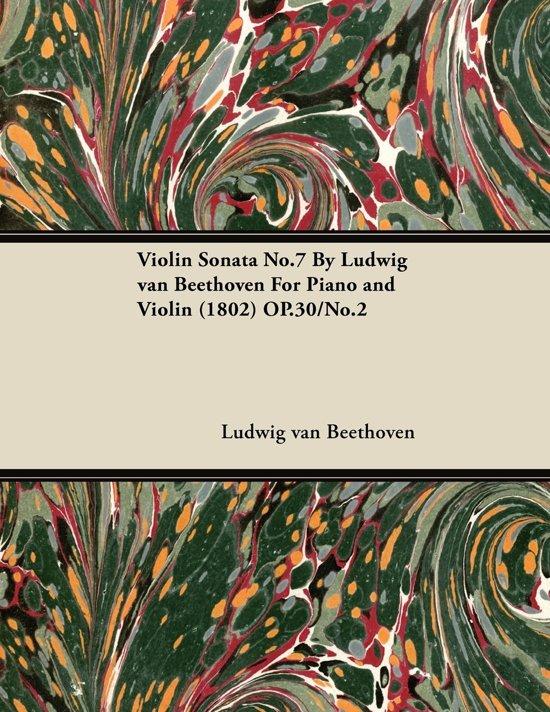 Violin Sonata No.7 by Ludwig Van Beethoven for Piano and Violin (1802) Op.30/No.2