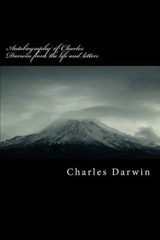 Autobiography of Charles Darwin from the Life and Letters
