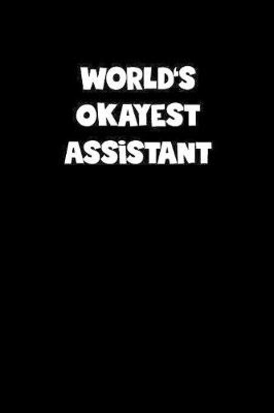 World's Okayest Assistant Notebook - Assistant Diary - Assistant Journal - Funny Gift for Assistant: Medium College-Ruled Journey Diary, 110 page, Lin