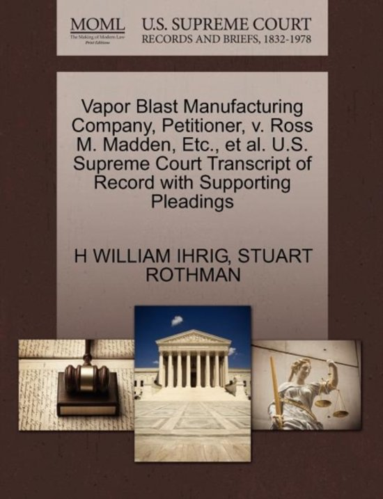 Vapor Blast Manufacturing Company, Petitioner, V. Ross M. Madden, Etc., et al. U.S. Supreme Court Transcript of Record with Supporting Pleadings