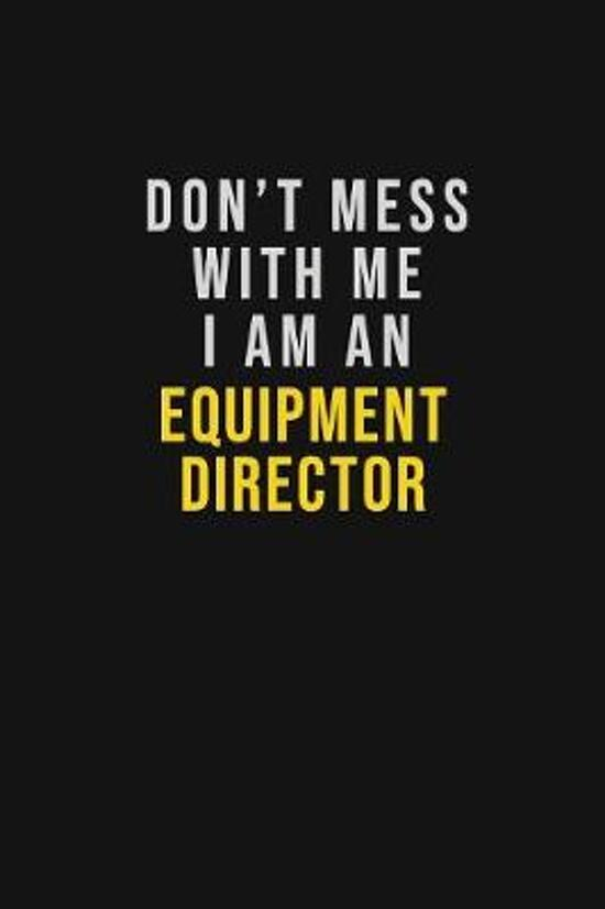 Don't Mess With Me I Am An Equipment Director: Motivational Career quote blank lined Notebook Journal 6x9 matte finish