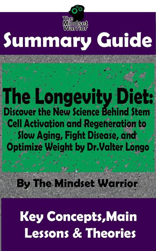 Boek cover Summary Guide: The Longevity Diet: Discover the New Science Behind Stem Cell Activation and Regeneration to Slow Aging, Fight Disease, and Optimize Weight: by Dr. Valter Longo | The Mindset Warrior Su van The Mindset Warrior (Onbekend)