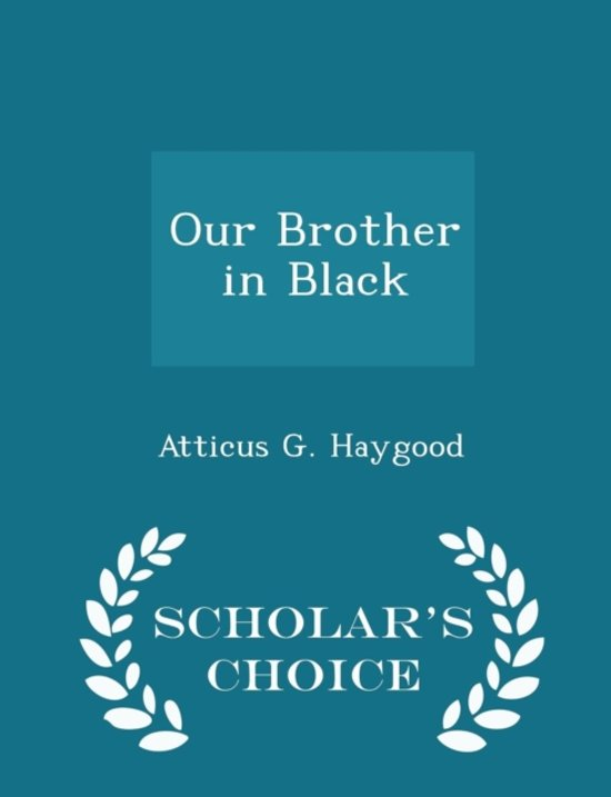 Boek cover Our Brother in Black - Scholars Choice Edition van Atticus G Haygood (Paperback)