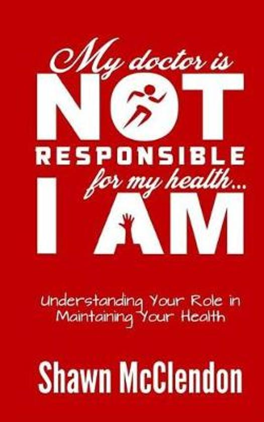 My Doctor Is Not Responsible for My Health...I Am