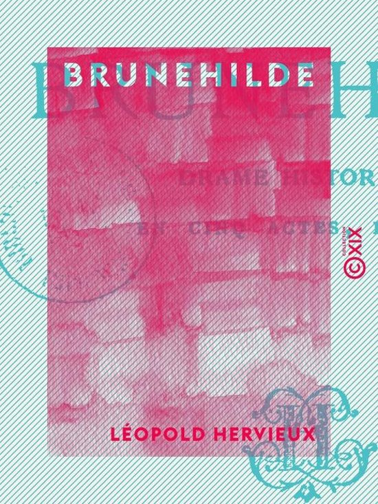 Brunehilde - Drame historique en cinq actes, en vers