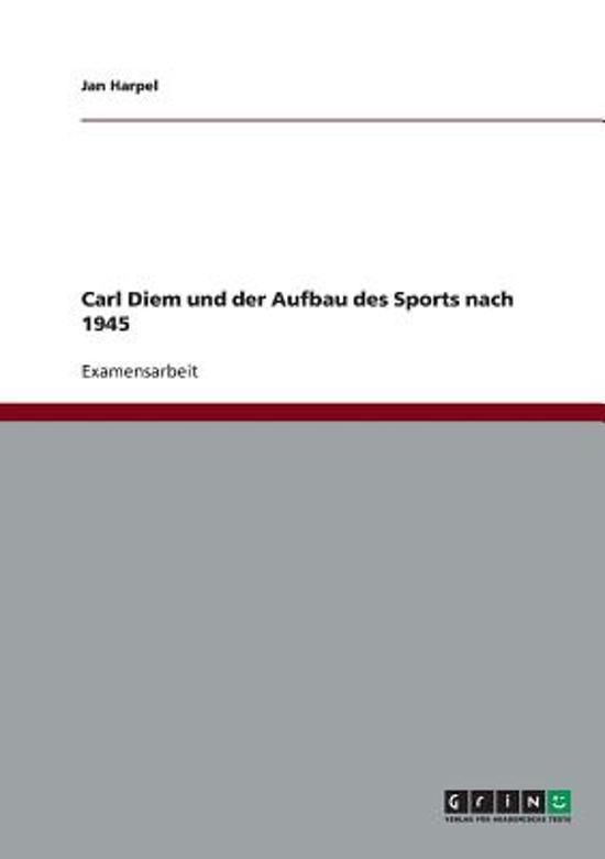 Carl Diem Und Der Aufbau Des Sports Nach 1945
