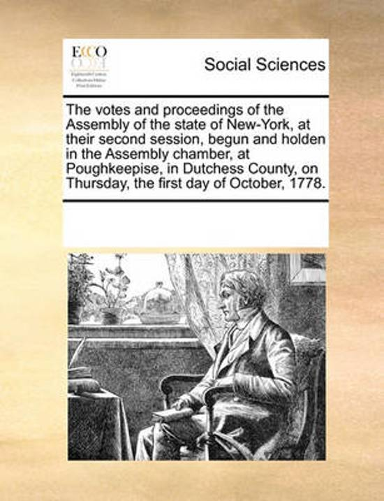The Votes and Proceedings of the Assembly of the State of New-York, at Their Second Session, Begun and Holden in the Assembly Chamber, at Poughkeepise, in Dutchess County, on Thursday, the First Day of October, 1778.