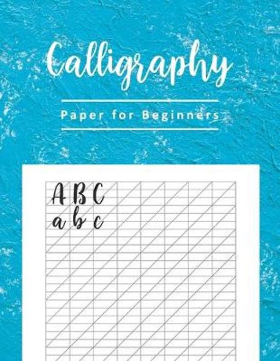 Calligraphy Paper for Beginners: Calligraphy Practice Notebook For Beginners Blank Lined Handwriting Lettering Practice Pad Slanted Grid Paper Creativ