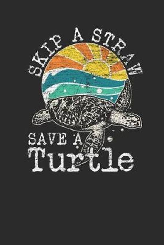 Skip A Straw Save A Turtle: Turtles Notebook, Blank Lined (6'' x 9'' - 120 pages) Animal Themed Notebook for Daily Journal, Diary, and Gift