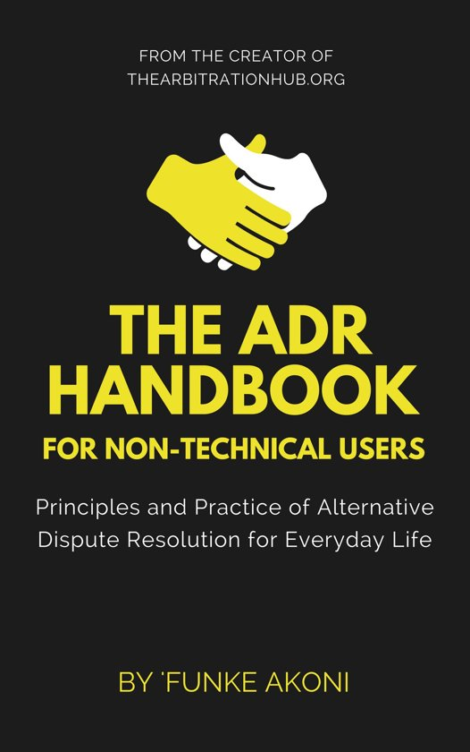 The ADR Handbook: Principles and Practice of Alternative Dispute Resolution for Everyday Life