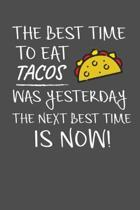 The Best Time To Eat Tacos Was Yesterday The Next Best Time Is Now