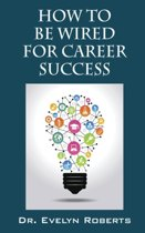 How to Be Wired for Career Success