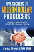 Five Secrets of Million Dollar Producers: A guide to killing it in the commercial insurance industry