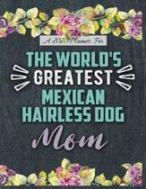 A 2020 Planner for The World's Greatest Mexican Hairless Dog Mom: Daily and Monthly Pages, A Nice Gift for a Woman or Girl Who Loves Their Pet and Wan