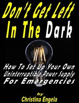 Don't Get Left In the Dark - How to Set Up Your Own Uninterruptible Power Supply for Emergencies
