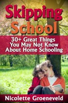 Skipping School (30+ Great Things You May Not Know About Home Schooling)