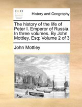 The History of the Life of Peter I. Emperor of Russia. in Three Volumes. by John Mottley, Esq; Volume 2 of 3