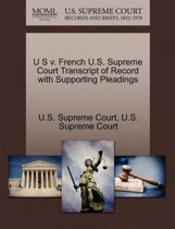 U S V. French U.S. Supreme Court Transcript of Record with Supporting Pleadings