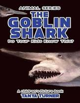 The Goblin Shark Do Your Kids Know This?
