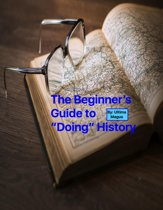 The Beginner's Guide to Doing History