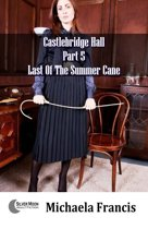 Last Of The Summer Cane (Castlebridge Hall Part 5)