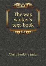 The Wax Worker's Text-Book