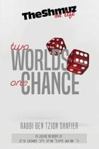Two Worlds One Chance