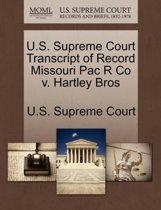 U.S. Supreme Court Transcript of Record Missouri Pac R Co V. Hartley Bros