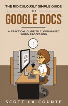 The Ridiculously Simple Guide to Google Docs