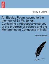 An Elegiac Poem, sacred to the memory of Sir W